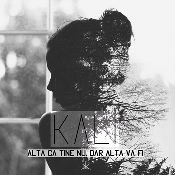 KALI - Alta ca tine nu, dar alta va fi