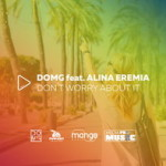 New Hit: DOMG feat Alina Eremia – Don't Worry About It